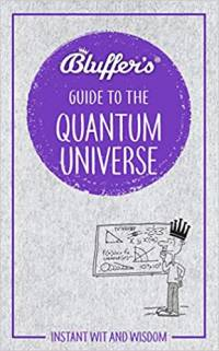 The Bluffers Guide to the Quantum Universe