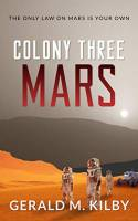Colony Three Mars by Gerald M. Kilby